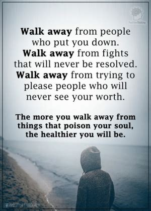 PositiveThinking Walk Away From People Who Put You Down
